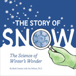 The Story of Snow, The Science of Winter's Wonder by Mark Cassino