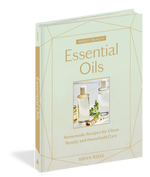 Whole Beauty: Essential Oils by Shiva Rose