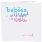 """Babies are Such a Nice Way to Start People..."" Card"