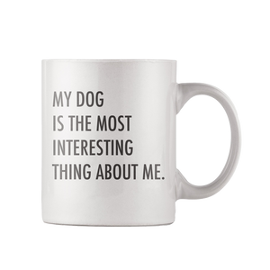 """My Dog is the Most Interesting Thing About Me"" Mug"