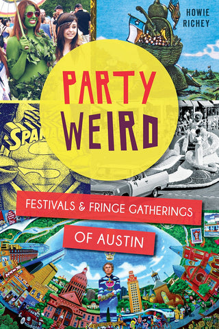 Party Weird: Festivals and Fringe Gatherings of Austin