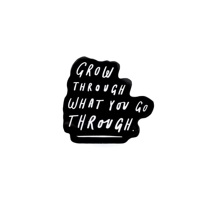 Grow through what you go through - Enamel pin