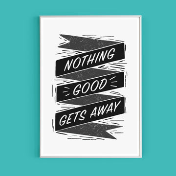 'Nothing Good Gets Away' eco-friendly print