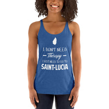 Charger l'image dans la galerie, I Don't need Therapy I just need to go to Saint-Lucia - Women's Racerback Tank Top - Ici & Là - T-shirts & Souvenirs de chez toi