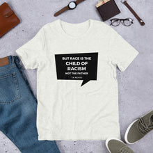 Load image into Gallery viewer, But Race is the child of Racism, not the Father - dropthetee