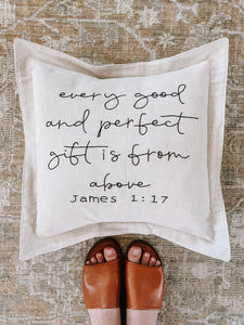 Every good and perfect gift is from above - James 1:17