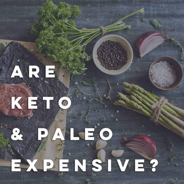 Keto and Paleo Expensive?