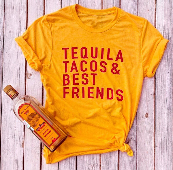 Tequila Tacos and Best Friends