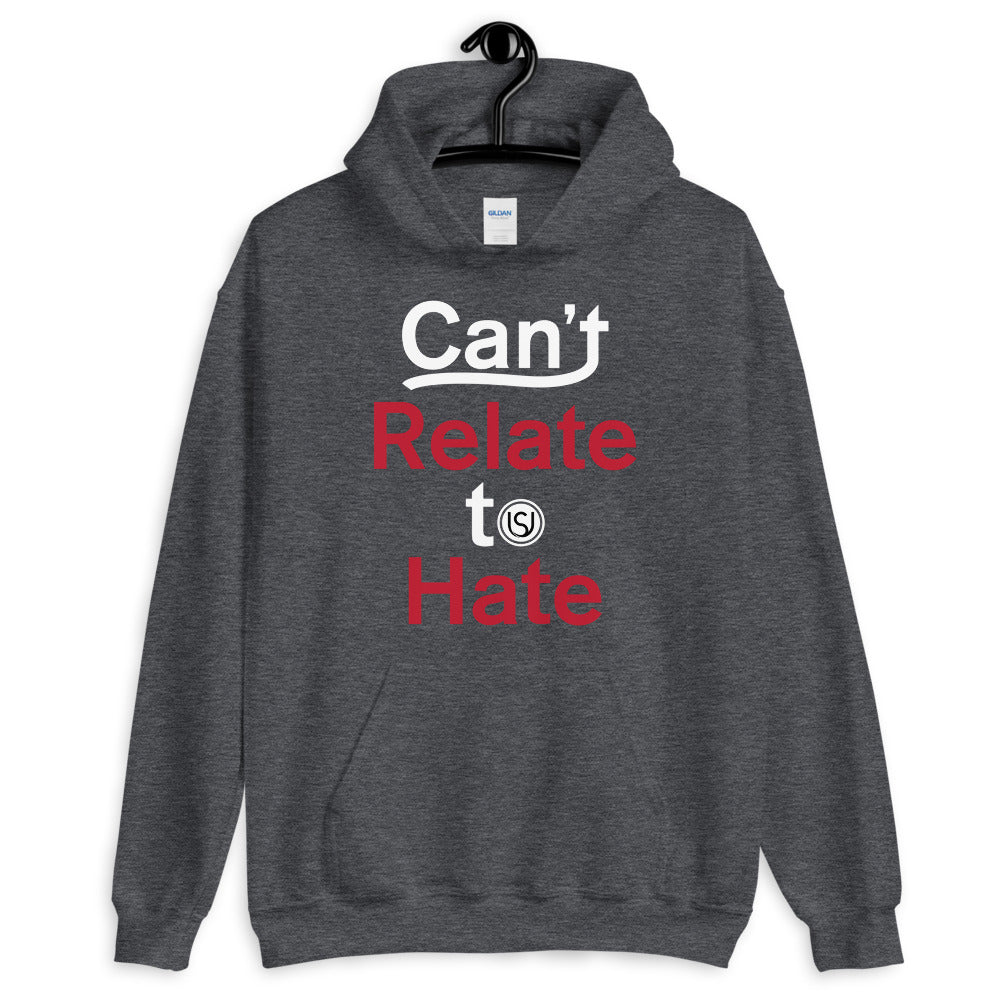 Can't relate to hate Unisex Hoodie (SELECT Your Color)