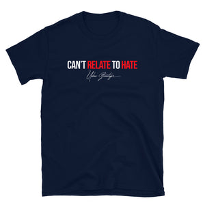 NEW Can't Relate To Hate Unisex T-Shirt / Full Logo on Back (SELECT Your Color)