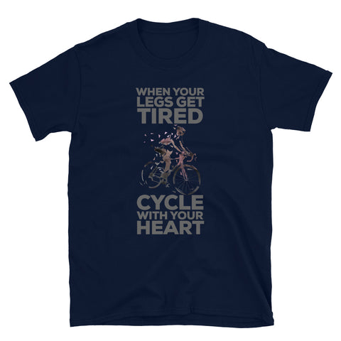 Short-Sleeve Unisex T-Shirt - When your legs get tired cycle with your heart