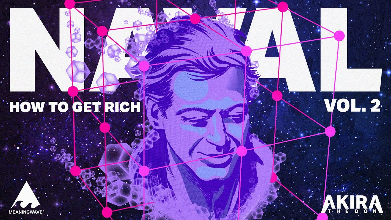 HOW TO GET RICH VOL. 2 - Naval Ravikant & Akira The Don | Full Album | Meaningwave
