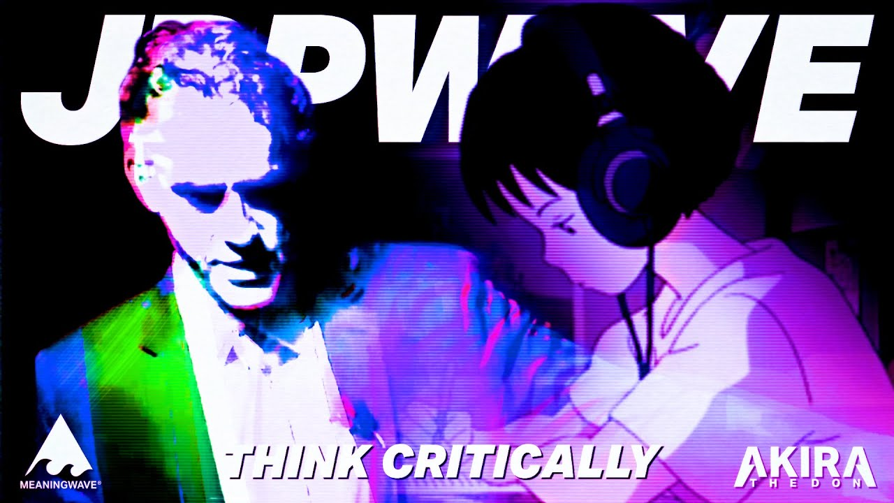 Jordan Peterson & Akira The Don - THINK CRITICALLY | Music Video | Meaningwave | Lofi Hip hop