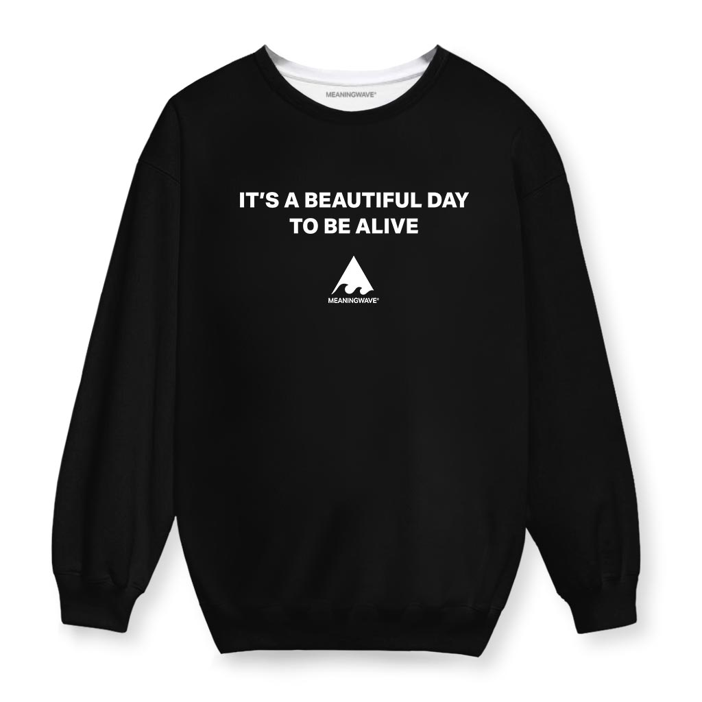 IT'S A BEAUTIFUL DAY TO BE ALIVE Cotton Sweatshirt