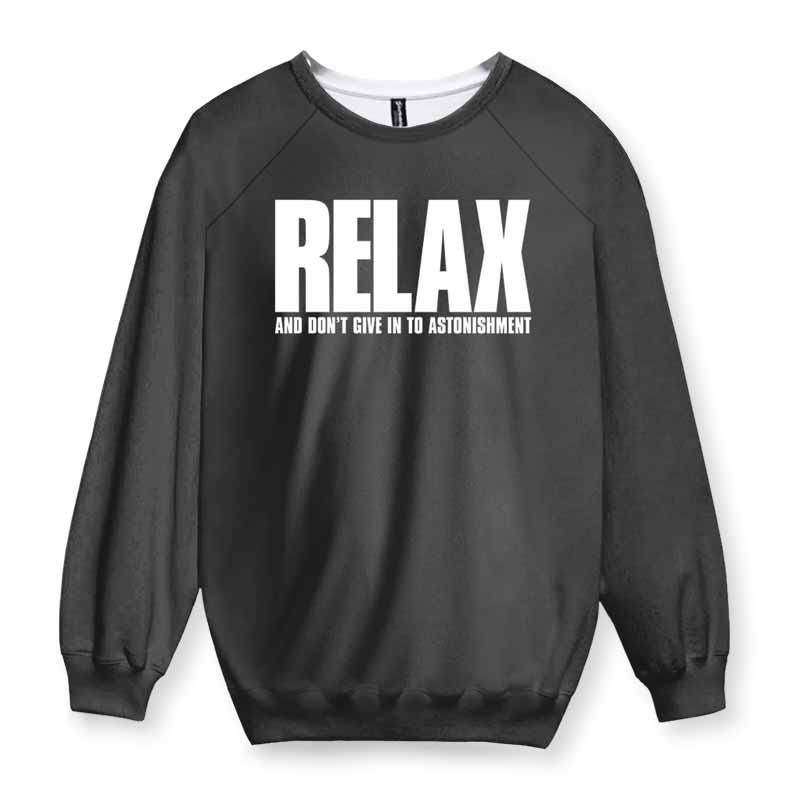 RELAX AND DON'T GIVE IN TO ASTONISHMENT Sweatshirt