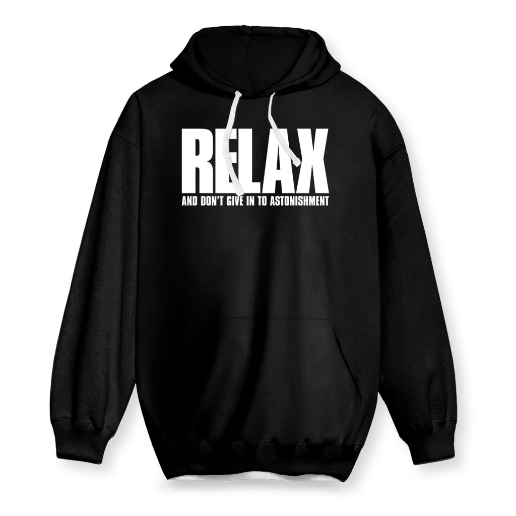 RELAX AND DON'T GIVE IN TO ASTONISHMENT Hoodie