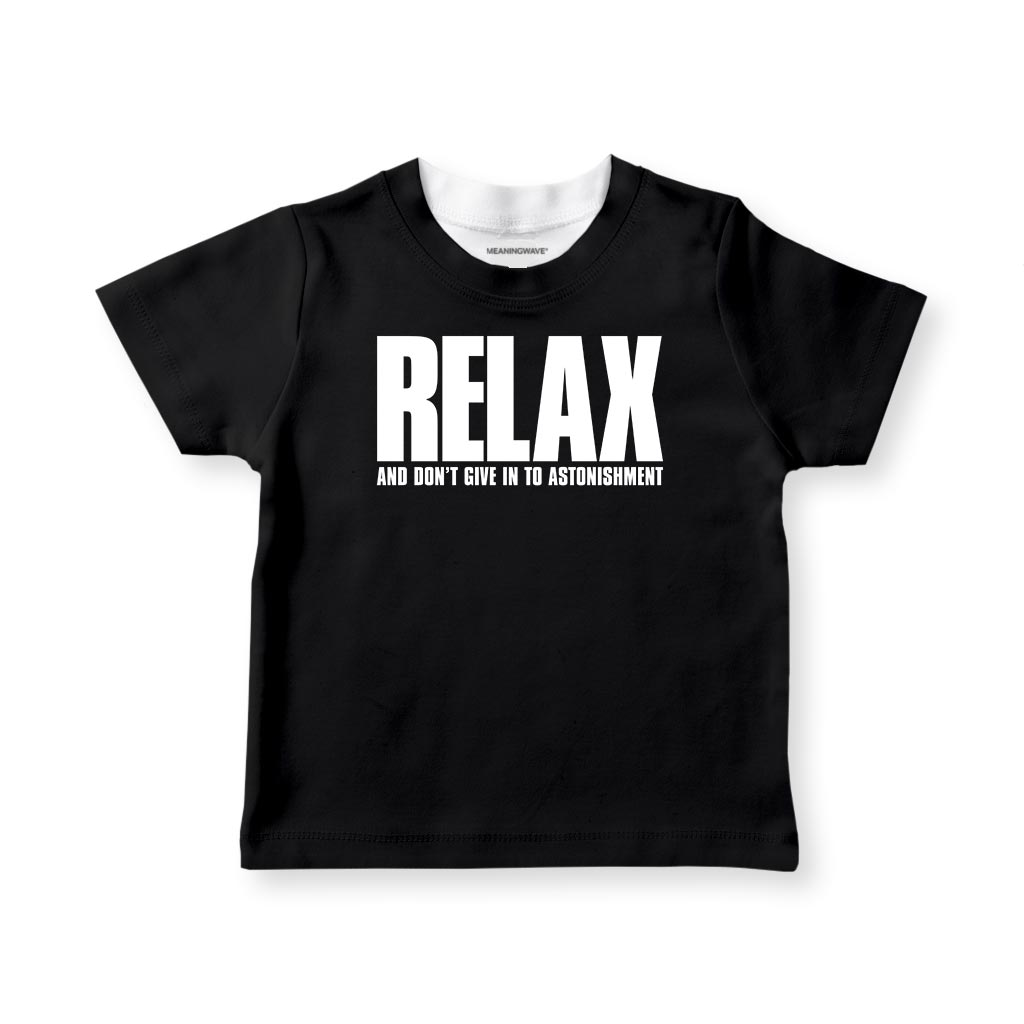 RELAX AND DON'T GIVE IN TO ASTONISHMENT Kid's T-Shirt