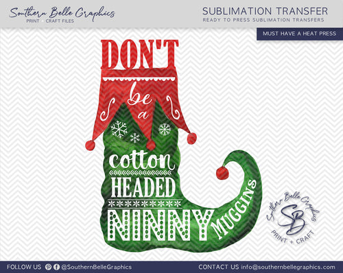 Don't Be a Cotton Headed Ninny Muggins, Buddy the Elf Sublimation Transfer