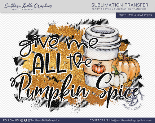 Give Me All the Pumpkin Spice Sublimation Transfer