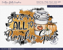 Load image into Gallery viewer, Give Me All the Pumpkin Spice PNG File