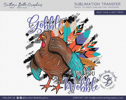 Gobble Till You Wobble Turkey Sublimation Transfer