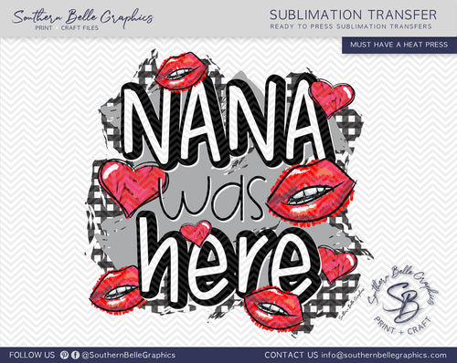 Nana was Here Kisses Sublimation Transfer