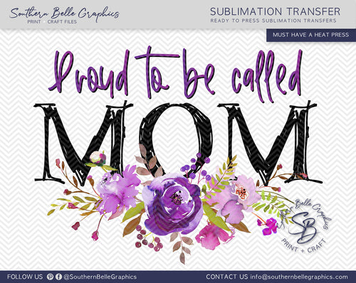 Proud To Be Called Mom Sublimation Transfer