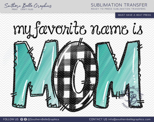 My Favorite Name is Mom Sublimation Transfer