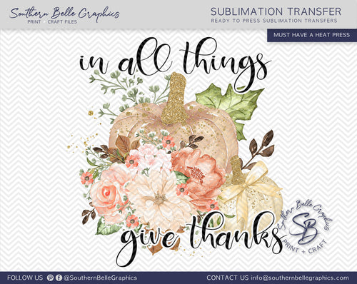 In All Things Give Thanks, Fall Pumpkins, Floral Watercolor Pumpkins Sublimation Transfer