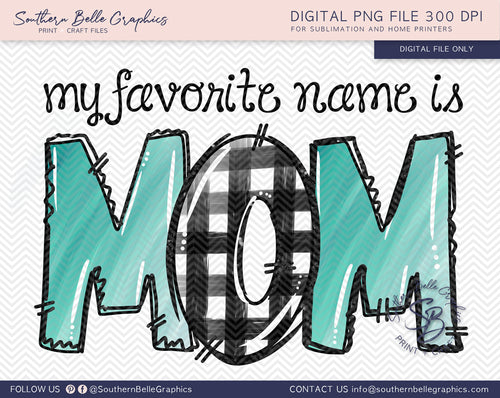 My Favorite Name is Mom PNG File, Hand Drawn