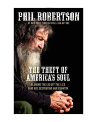 Phil Robertson - The Theft of America's Soul - Blowing the lid off the lies that are destroying our country