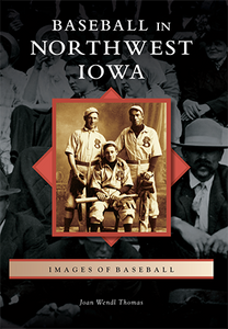 Baseball in Northwest Iowa Book by Joan Wendl Thomas