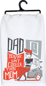 """Dad you're way cooler than Mom"" Dish Towel"