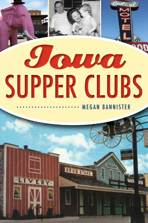 Iowa Supper Clubs Book by Megan Bannister
