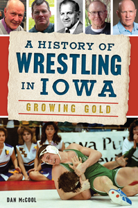 A History of Wrestling in Iowa - Growing Gold Book