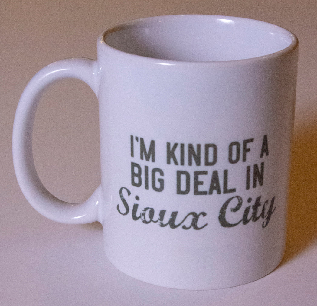 I'm Kind of a Big Deal in Sioux City Coffee Mug