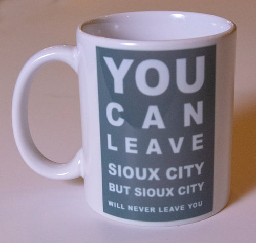 You Can Leave Sioux City But Sioux City Will Never Leave You Coffee Mug