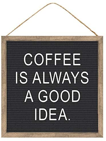"Coffee is Always a Good Idea Sign - 10"" x 10"""