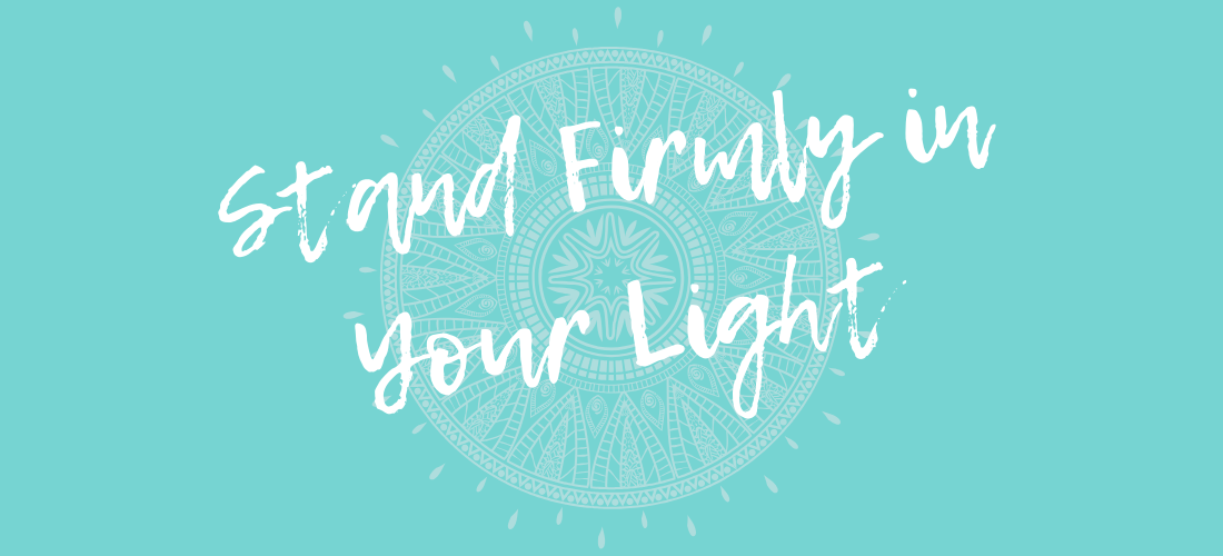 stand firmly in your light mantra