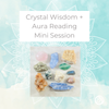 Crystal Wisdom + Aura Reading Mini Session