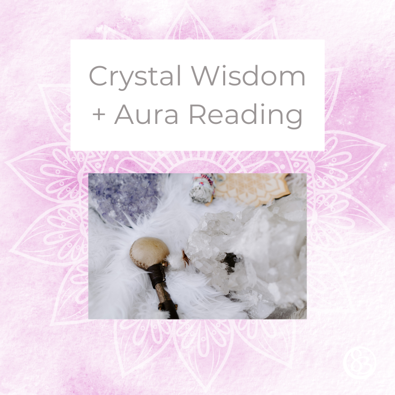 Crystal Wisdom + Aura Reading