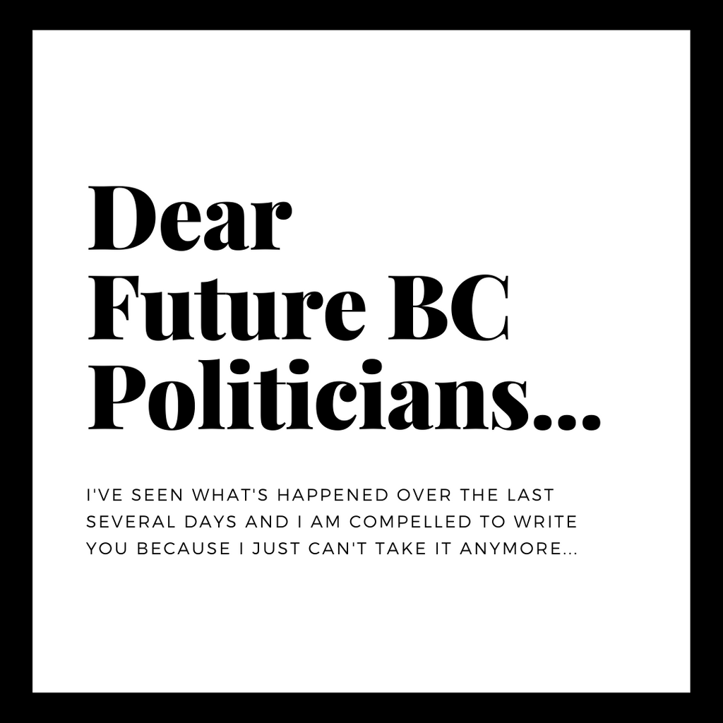 Dear Future BC Politicians...