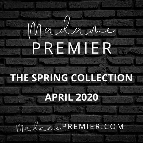 Madame Premier - The Spring Collection - April 2020
