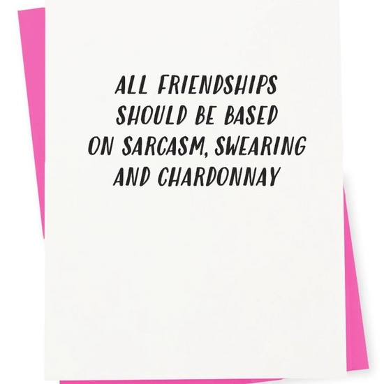 All Friendships Sarcasm, Swearing & Chardonnay Card