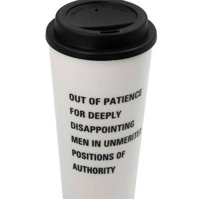 Out of Patience for Deeply Disappointing Men in Unmerited Positions of Authority Feminist Travel Mug
