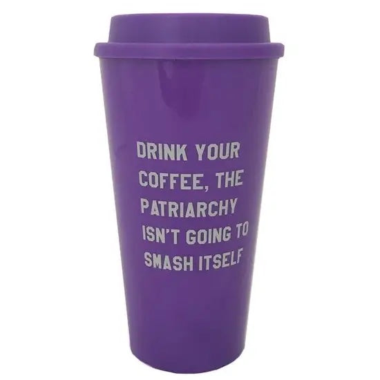 The Patriarchy Isn't Going To Smash Itself Travel Mug