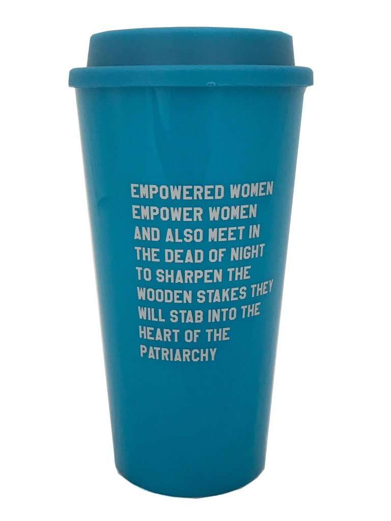 Empowered Women Empower Women And Also Meet in the Dead of Night to Sharpen Wooden Stakes They Will Stab into the Heart of the Patriarchy Feminist Travel Mug