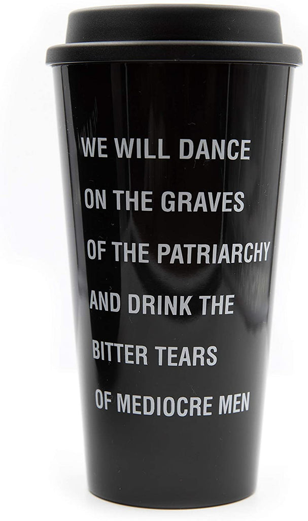 We Will Dance on the Grave of the Patriarchy and Drink the Bitter Tears of Mediocre Men Feminist Travel Coffee Mug