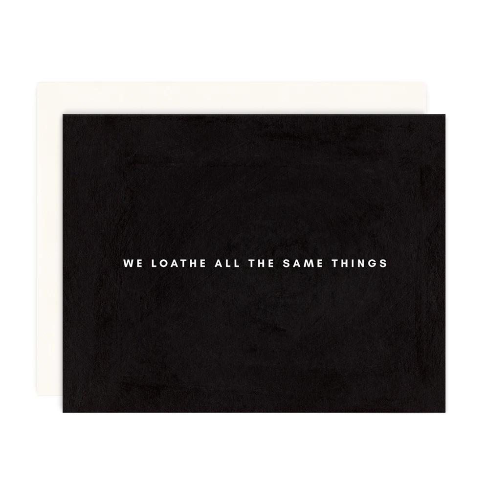 We Loathe All The Same Things Card