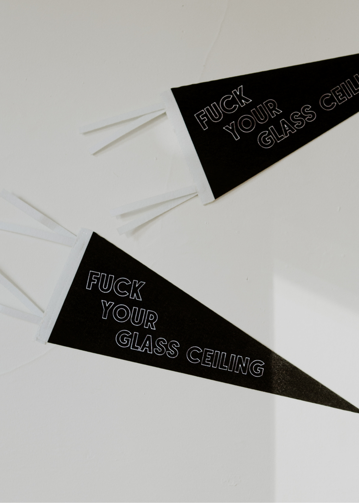 F*** Your Glass Ceiling Felt Pennant